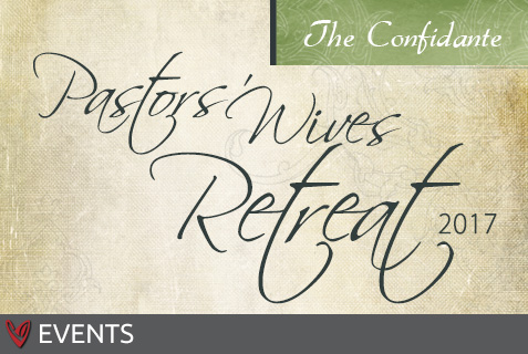 The Confidante for Pastors' Wives Retreat 2017